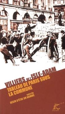 Tableau de Paris sous la Commune| Suivi de Désir d'être un homme - Auguste deVilliers de L'Isle-Adam