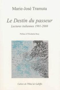 Le destin du passeur : lectures italiennes 1991-2008 - Marie-JoséTramuta