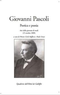 Giovanni Pascoli : poetica e poesia : atti della giornata di studi (15 ottobre 2009) -