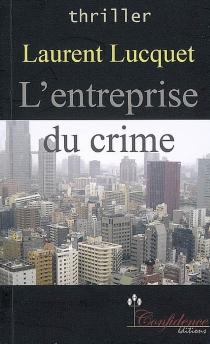 L'entreprise du crime - LaurentLucquet