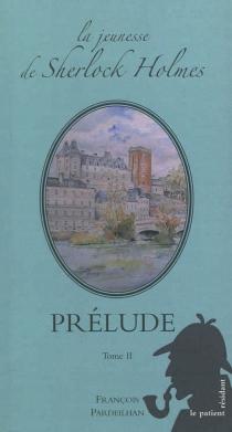 La jeunesse de Sherlock Holmes : prélude - FrançoisPardeilhan