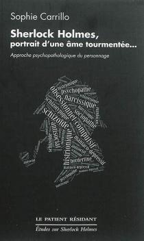 Sherlock Holmes, portrait d'une âme tourmentée : approche psychopathologique du personnage : essai - SophieBellocq-Poulonis
