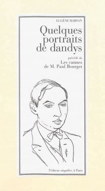 Quelques portraits de dandys| Précédé de Les cannes de M. Paul Bourget - EugèneMarsan