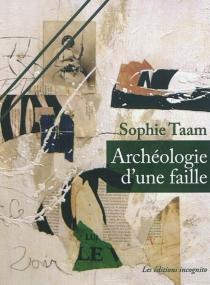 Archéologie d'une faille - SophieTaam