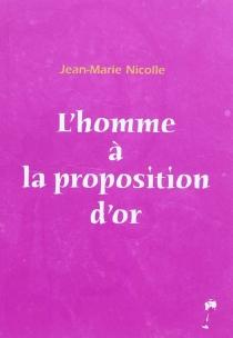 L'homme à la proposition d'or - Jean-MarieNicolle