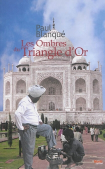 Les ombres du triangle d'or : roman d'un voyage en terre indienne - PaulBlanqué