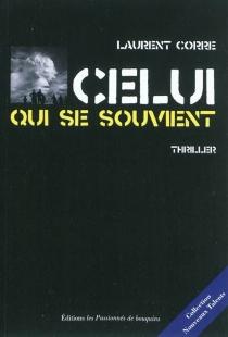 Celui qui se souvient : thriller - LaurentCorre