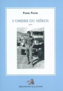 L'ombre du héros : récit - PierrePastre