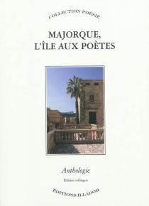 Majorque, l'île aux poètes : anthologie de la poésie majorquine -