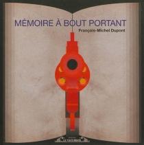 Mémoire à bout portant - François-MichelDupont