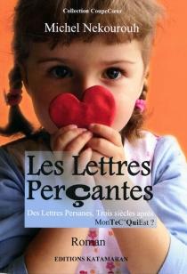 Les lettres perçantes : des Lettres persanes, trois siècles après MonTeC'QuiEst ? - MichelNekourouh