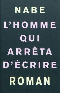 L'homme qui arrêta d'écrire - Marc-ÉdouardNabe