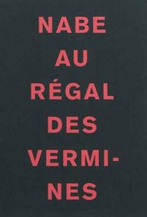 Au régal des vermines - Marc-ÉdouardNabe