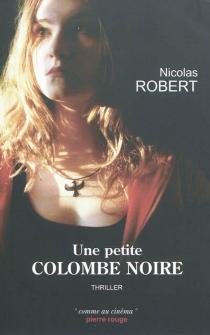 Une petite colombe noire : thriller - NicolasRobert