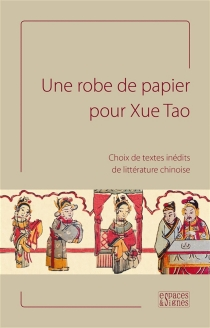 Une robe de papier pour Xue Tao : choix de textes inédits de littérature chinoise -