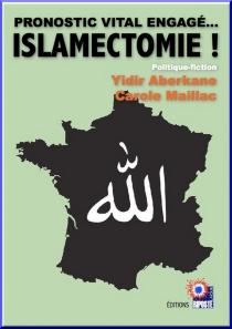 Islamectomie ! : pronostic vital engagé... : politique-fiction - YidirAberkane