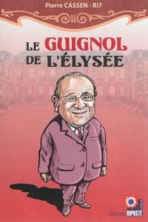 Le guignol de l'Elysée - PierreCassen