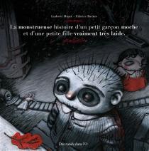 La monstrueuse histoire d'un petit garçon moche et d'une petite fille vraiment très laide - FabriceBackes