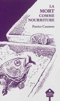 La mort comme nourriture - PatriceCaumon
