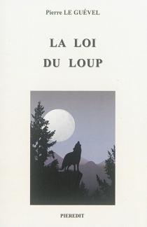 La loi du loup - PierreLe Guével