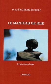 Le manteau de joie : 2 vies sans histoires - Yves-FerdinandBouvier