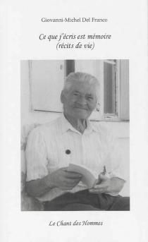 Ce que j'écris est mémoire : récits de vie - Giovanni-MichelDel Franco