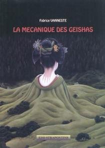 La mécanique des geishas - FabriceVanneste