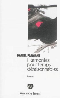 Harmonies pour temps déraisonnables - DanielFlamant