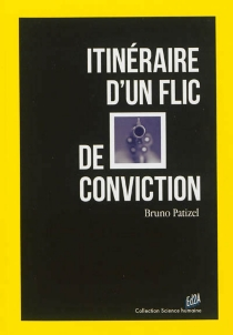 Itinéraire d'un flic de conviction - Bruno Patizel