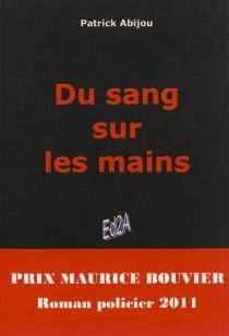 Du sang sur les mains : roman policier - PatrickAbijou