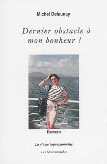 Dernier obstacle à mon bonheur ! - MichelDelaunay