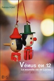 Vénus en 12 : la nouvelle vie de Lucien - PatrickFont