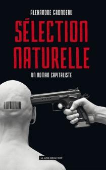 Sélection naturelle, un roman capitaliste - AlexandreGrondeau