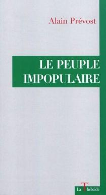 Le peuple impopulaire - AlainPrévost