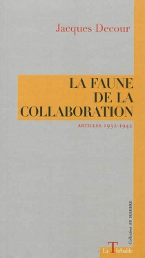 La faune de la collaboration : articles 1932-1942 - Jacques Decour