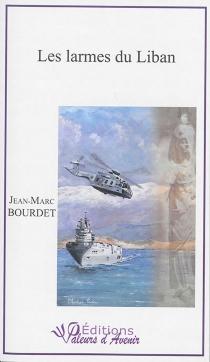 Les larmes du Liban - Jean-MarcBourdet
