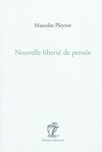 Nouvelle liberté de pensée : journal de l'année 2001 - MarcelinPleynet