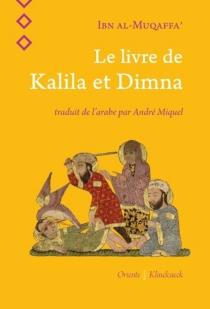 Le livre de Kalila et Dimna - Abd AllahIbn al-Muqaffa