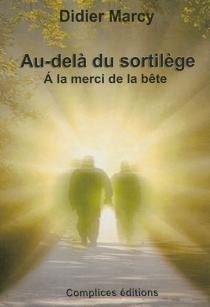 Au-delà du sortilège : à la merci de la bête - DidierMarcy