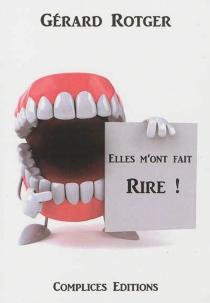 Elles m'ont fait rire ! : recueil d'histoires drôles - GérardRotger