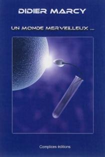 Un monde merveilleux... - DidierMarcy
