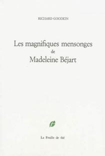 Les magnifiques mensonges de Madeleine Béjart - Richard E.Goodkin