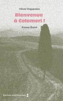 Bienvenue à Colomeri ! : roman illustré - HécateVergopoulos