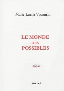 Le monde des possibles - Marie-LornaVaconsin
