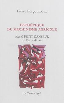 Esthétique du machinisme agricole| Suivi de Petit danseur - PierreBergounioux