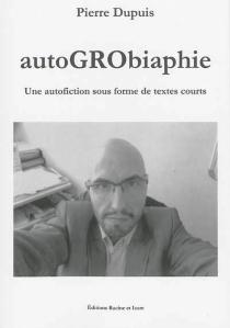 Autogrobiaphie - PierreDupuis