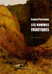 Les hommes frénétiques - ErnestPérochon