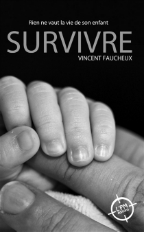 Survivre : rien ne vaut la vie de son enfant - VincentFaucheux