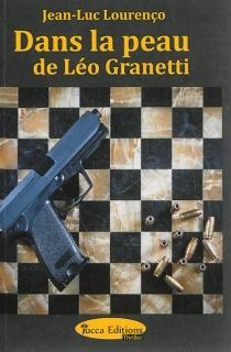 Dans la peau de Léo Granetti - Jean-LucLourenço