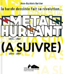 Métal hurlant, (A suivre) : 1975-1997, la bande dessinée fait sa révolution... : exposition, Landerneau, Couvent des Capucins, du 15 décembre 2013 au 11 mai 2014 -